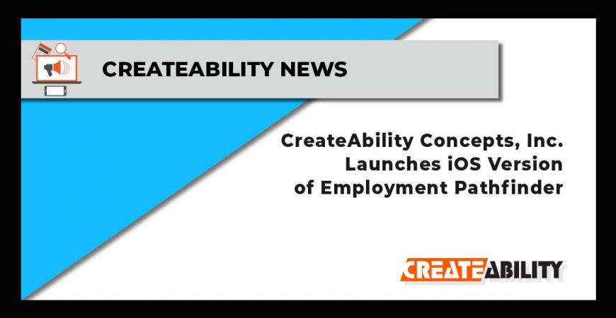 CreateAbility Concepts Launches iOS Version of Employment Pathfinder